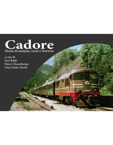 Cadore - Storie di uomini, treni e...