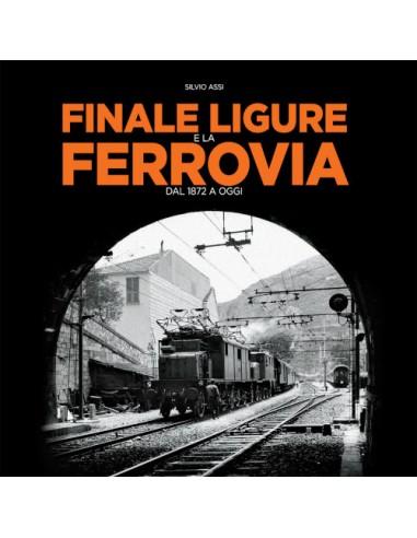 Finale Ligure e la ferrovia dal 1872...