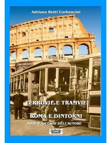 Ferrovie e tramvie a Roma e dintorni,...