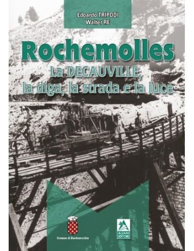 Rochemolles - La Decauville, la diga,...