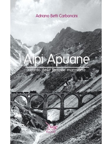 Alpi Apuane - Ricordo delle ferrovie...