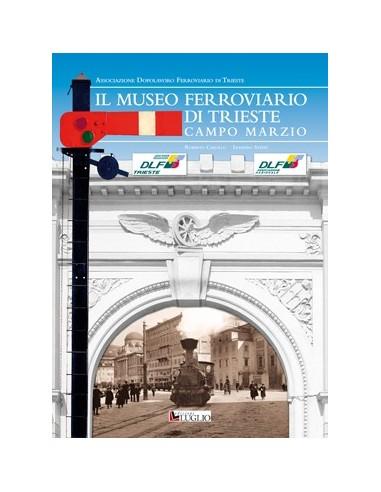 Il Museo Ferroviario di Trieste Campo...