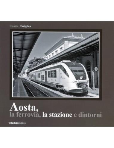 Aosta, la ferrovia, la stazione e...