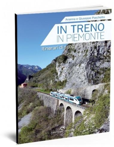 In treno in Piemonte. Itinerari di...