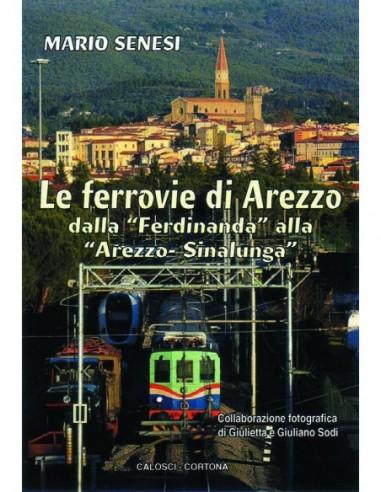 Le ferrovie di Arezzo. Dalla...